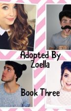 Adopted By Zoella - Book Three  by conversebootz