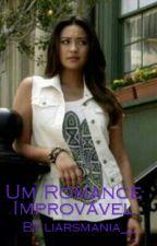 Um Romance Improvável by liarsmania__