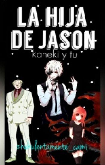 [kaneki y tu] La Hija De Jason♥