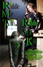 Riddle me this, Riddle me Kat! *Watty Awards 2012 Completed* by SpeakNoEvil