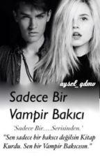 Sadece Bir Vampir Bakıcı  'Sadece Bir...Serisinin 2-ci kitabı' by aysel_qdmv