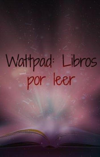 Wattpad: Libros por leer.