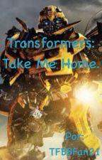 Transformers: Take Me Home. by TFBBFan21