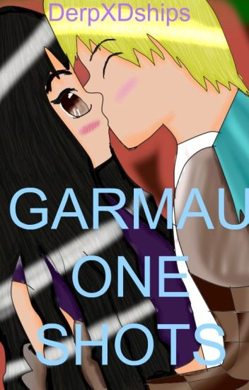 Garmau One Shots