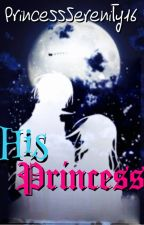 His Princess (A Vampire Knight Fanfic) [DISCONTINUED] by PrincessSerenity16