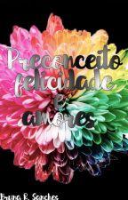 Preconceitos, felicidades e amores by BrunaSanches0
