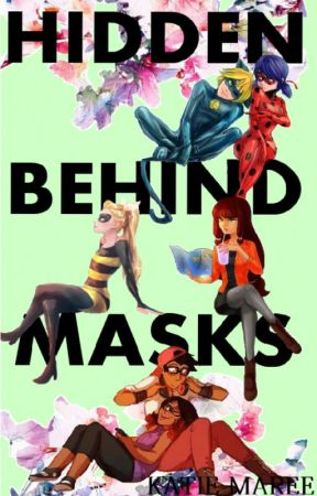 Hidden Behind Masks - A Miraculous Fanfiction by ProminentAscension