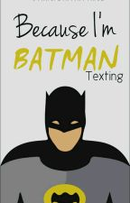 Because i'm BATMAN! (Texting) by benharicherkesmal