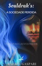 Souldrak's: A Sociedade Perdida by RafinhaGaspari