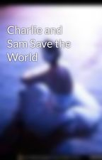 Charlie and Sam Save the World by EmmaRye