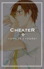 CHEATER || Romano x Reader  by Yabi-Lin