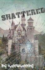 Shattered by KatesKatering