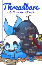 Threadbare: An Errorberry Fanfic by Berrybluesans