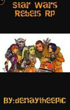 Star Wars Rebels Rp by: denaytheepic  by denaytheepic
