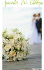 Sposata Per Obbligo  by AlexandraDiGennaro
