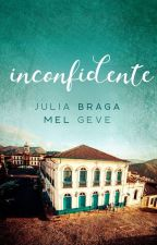 Inconfidente [Completo] by JuliaBT_MelGV