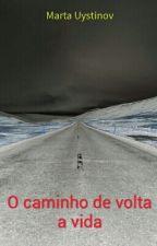 O caminho de volta a vida by AgenteGostaDeLivro