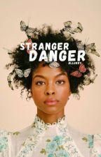 Stranger Danger | ✓ by bllurry