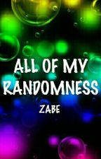 ALL OF MY RANDOMNESS by AntisocialButterfly-