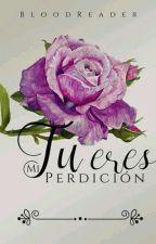Tu Eres Mi Perdición by BloodReader20-01