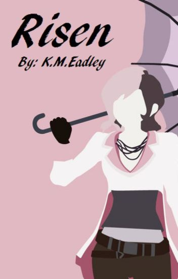 Risen (Book One) {A RWBY Fanfic} - Dead Account - Wattpad