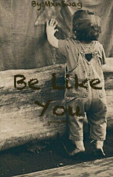 · Be Like You · {YoonMin}