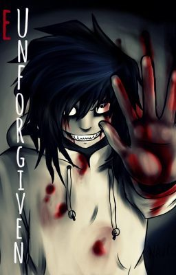 The Unforgiven (Jeff The Killer Fanfiction)