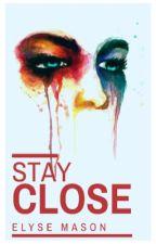 Stay Close✔️ by elysemason