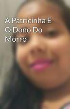 A Patricinha E O Dono Do Morro by KimberlyFreitas5