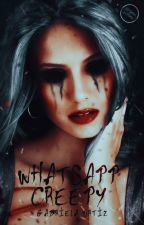 • Whatsapp Creepy •  [[TERMINADA]] by MinGabrielaBTS