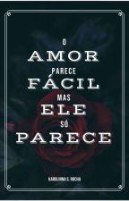 O Amor Parece Fácil Más Ele Só Parece... [EM MUDANÇAS] by UnicornioLobinhoAzul