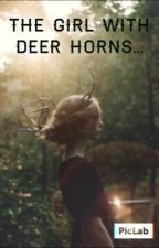The girl with deer horns (Under major editing)  by theinsaneandthesane