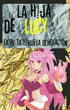La Hija De Lucy [Fairy Tail: Nueva Generación] by Jokerine-Sempai