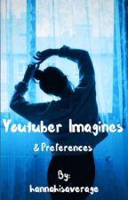 YouTuber- Imagines & Preferences by hannahisaverage