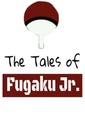 The Tales of Fugaku Jr.