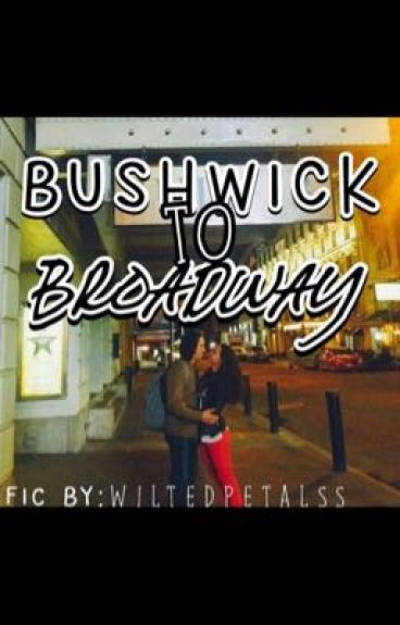 Bushwick to Broadway//ON HOLD