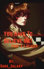 You Have To Believe Me! (FNAF 2 x Reader) by Ticci_Galaxy