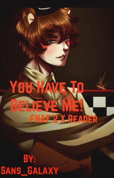 You Have To Believe Me! (FNAF 2 x Reader)
