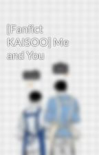 [Fanfict KAISOO] Me and You by Fafasoo202