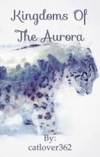 Kingdoms of the Aurora by catlover362