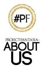ProjectFantasia: About Us by ProjectFantasia