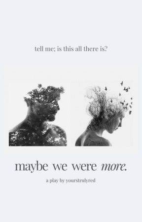 Maybe We Were More by yourstruly_red