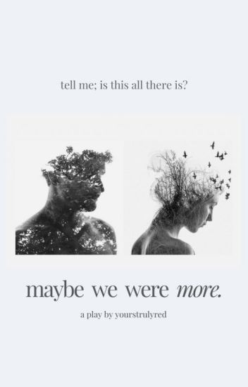 Maybe We Were More