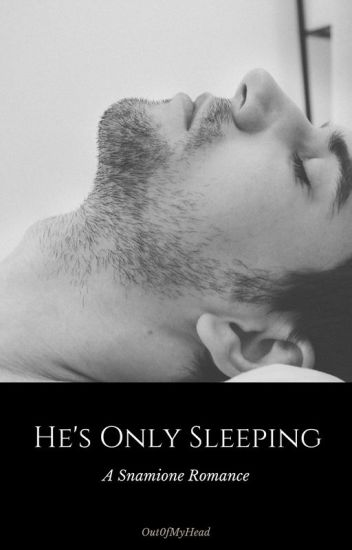 He's Only Sleeping - Snamione *Completed*