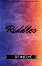 Riddles by K4M0_IS_THE_BEST