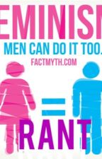 Feminism rant by _coprolalia_