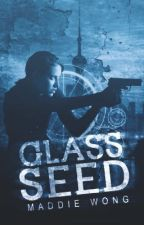 Glass Seed [ Book 1 ] by AmethystHopes