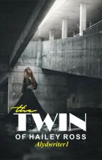 The Twin Of Hailey Ross  by Alydwriter1