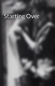 Starting Over by horneyfrantata