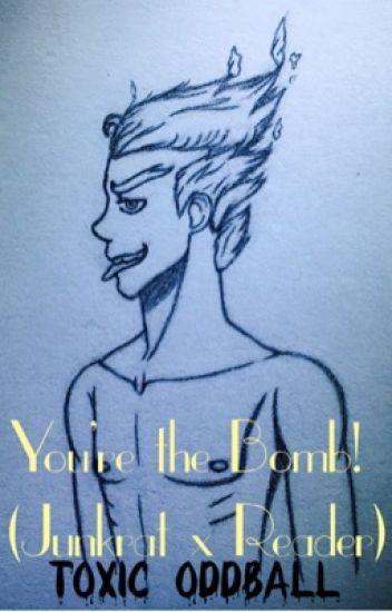 You're the Bomb! (Junkrat x Reader)
